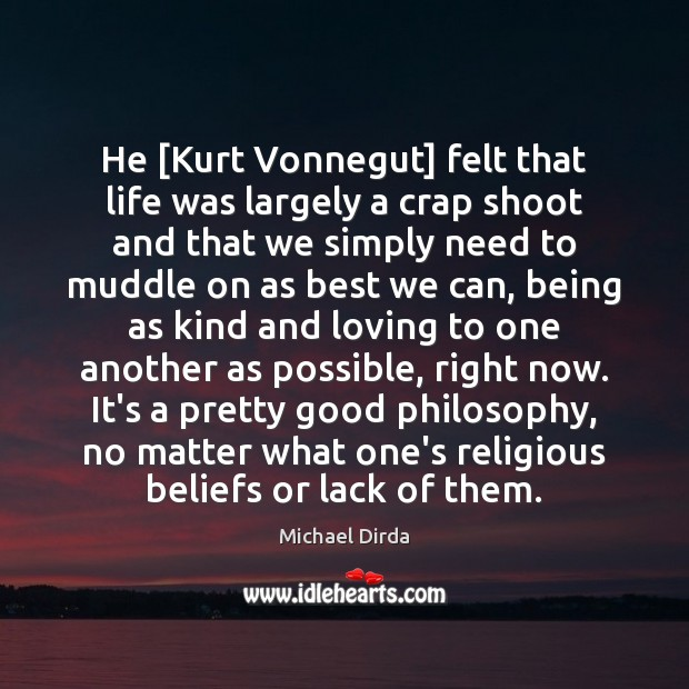 Нe [Kurt Vonnegut] felt that life was largely a crap shoot and Image