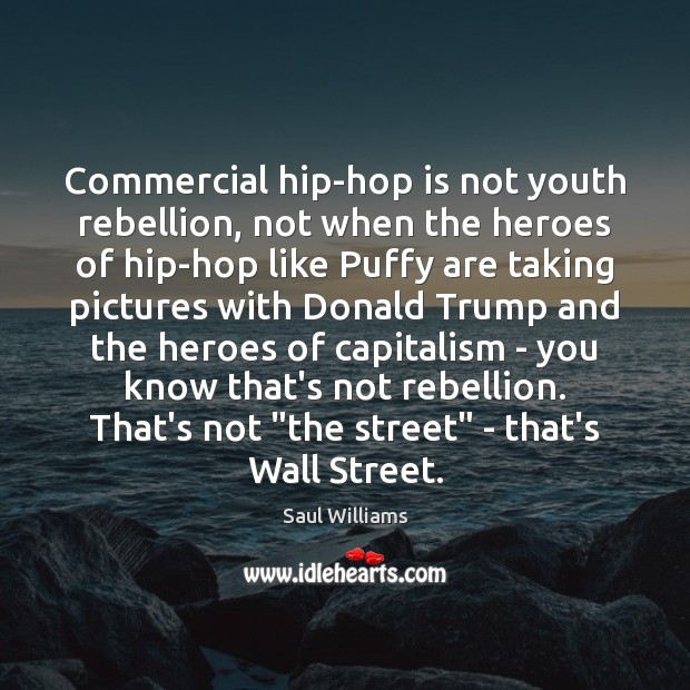 Image, Сommercial hip-hop is not youth rebellion, not when the heroes of hip-hop