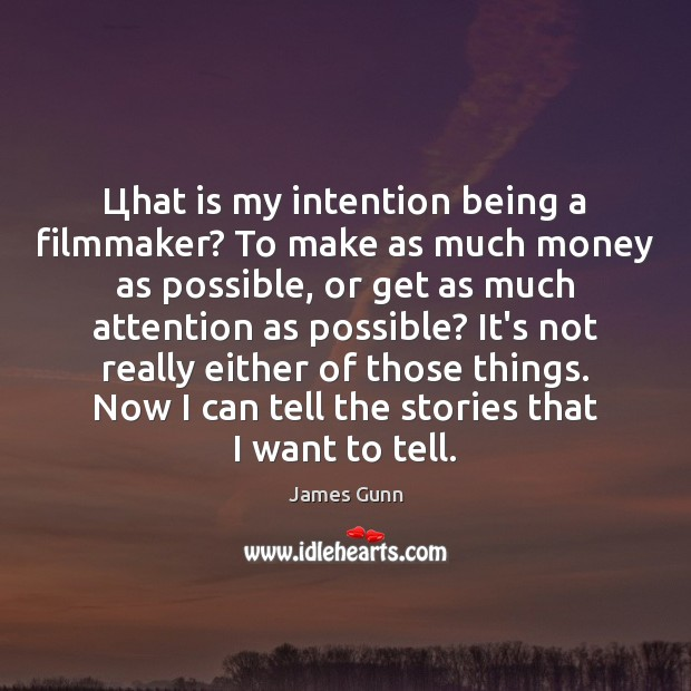 Цhat is my intention being a filmmaker? To make as much money James Gunn Picture Quote