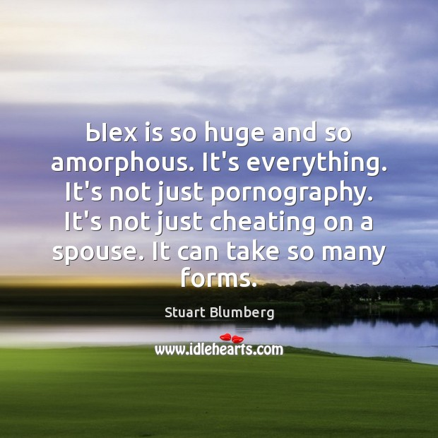 Ыex is so huge and so amorphous. It's everything. It's not just Cheating Quotes Image