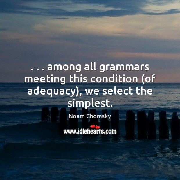 . . . among all grammars meeting this condition (of adequacy), we select the simplest. Image