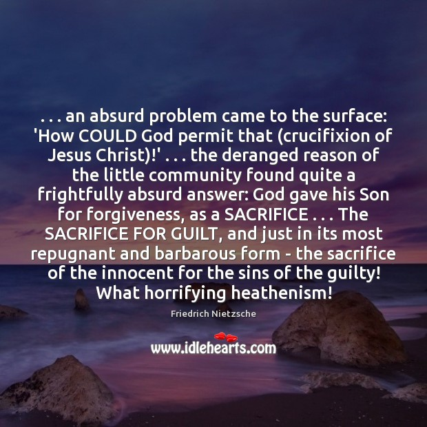 Image, . . . an absurd problem came to the surface: 'How COULD God permit that (