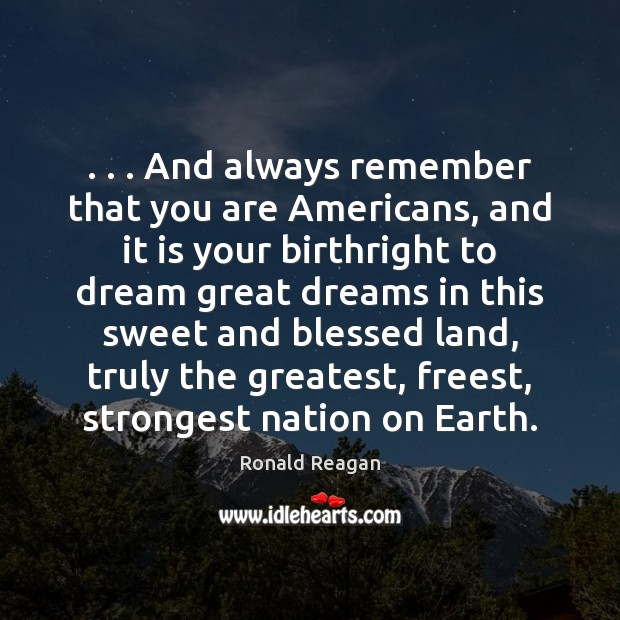 . . . And always remember that you are Americans, and it is your birthright Image