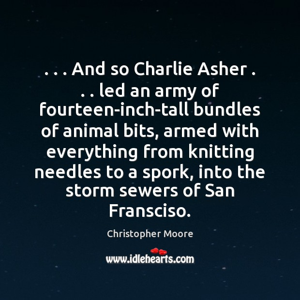 . . . And so Charlie Asher . . . led an army of fourteen-inch-tall bundles of animal Christopher Moore Picture Quote