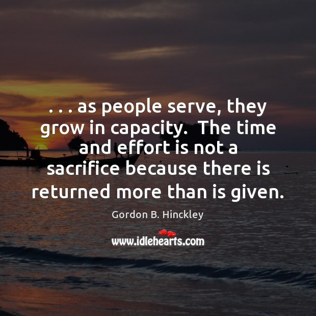 . . . as people serve, they grow in capacity.  The time and effort is Image