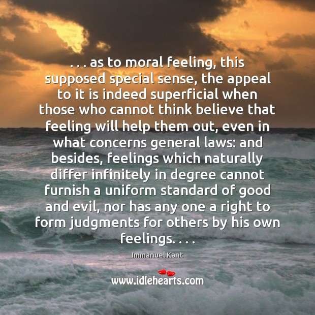 . . . as to moral feeling, this supposed special sense, the appeal to it Immanuel Kant Picture Quote