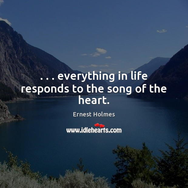 Image, . . . everything in life responds to the song of the heart.