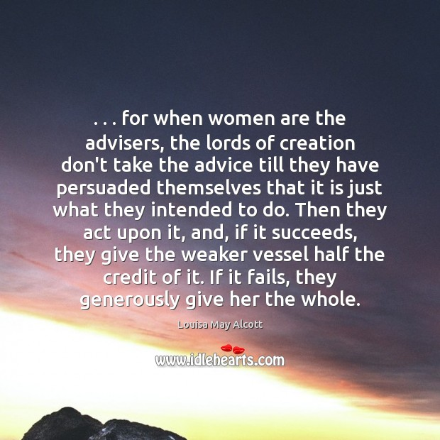 Image, . . . for when women are the advisers, the lords of creation don't take
