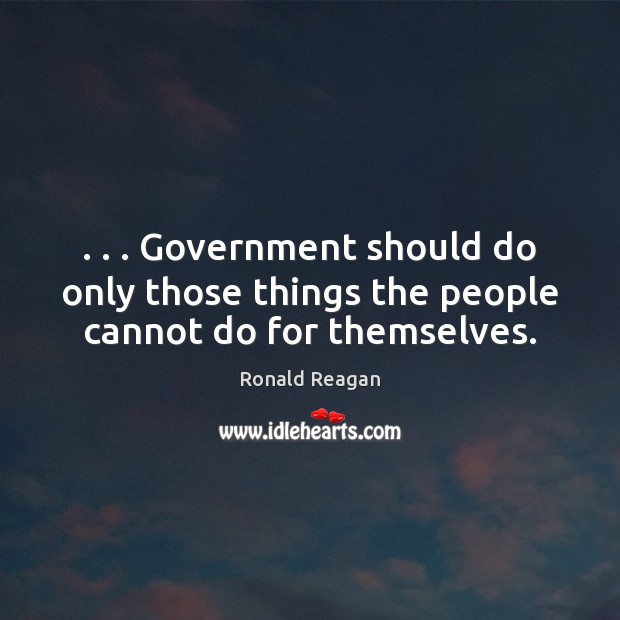Image, . . . Government should do only those things the people cannot do for themselves.