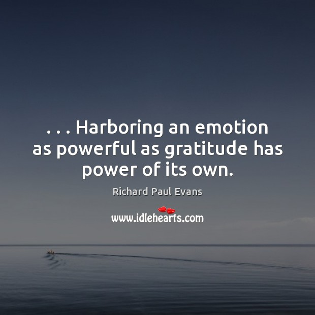 . . . Harboring an emotion as powerful as gratitude has power of its own. Emotion Quotes Image
