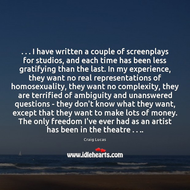 Image, . . . I have written a couple of screenplays for studios, and each time