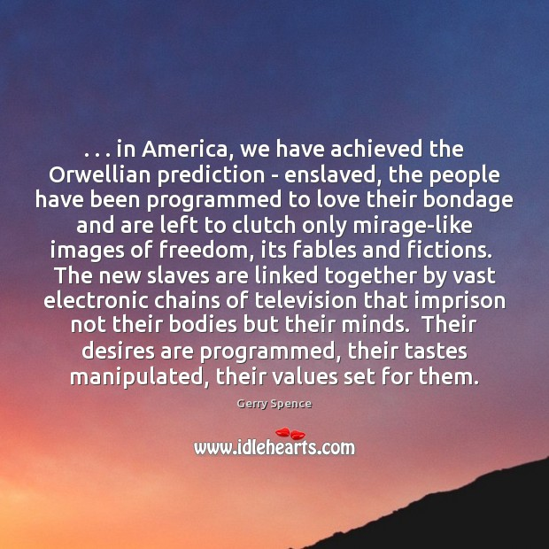 . . . in America, we have achieved the Orwellian prediction – enslaved, the people Image
