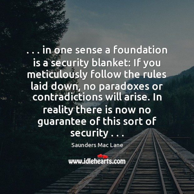 Image, . . . in one sense a foundation is a security blanket: If you meticulously