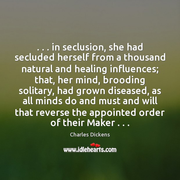. . . in seclusion, she had secluded herself from a thousand natural and healing Image