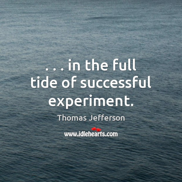 . . . in the full tide of successful experiment. Image