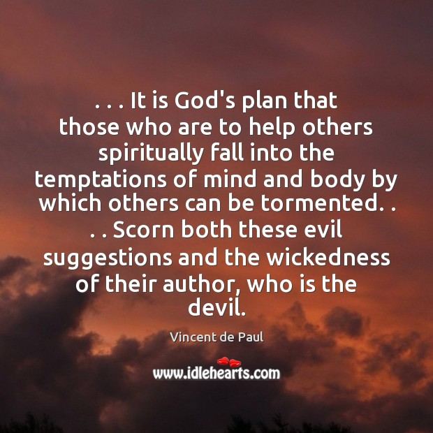 . . . It is God's plan that those who are to help others spiritually Vincent de Paul Picture Quote