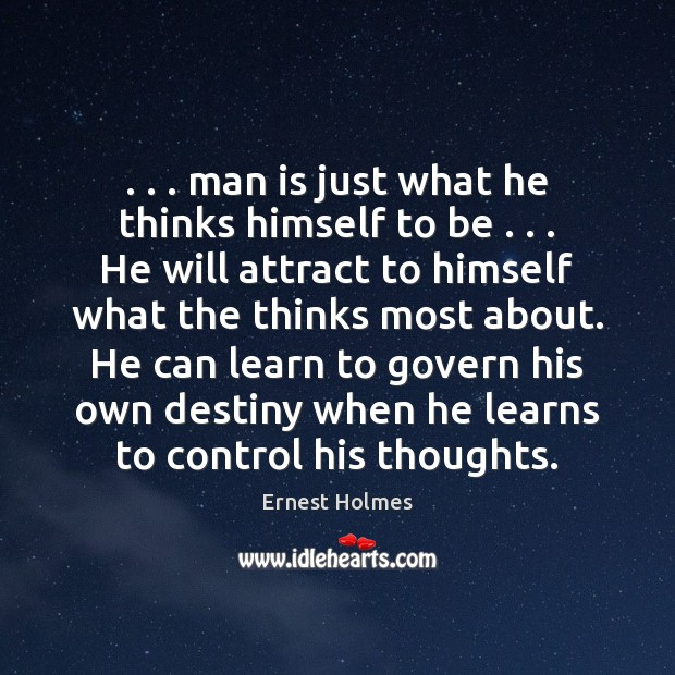 . . . man is just what he thinks himself to be . . . He will attract Ernest Holmes Picture Quote