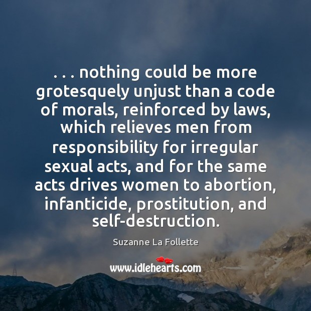 Image, . . . nothing could be more grotesquely unjust than a code of morals, reinforced