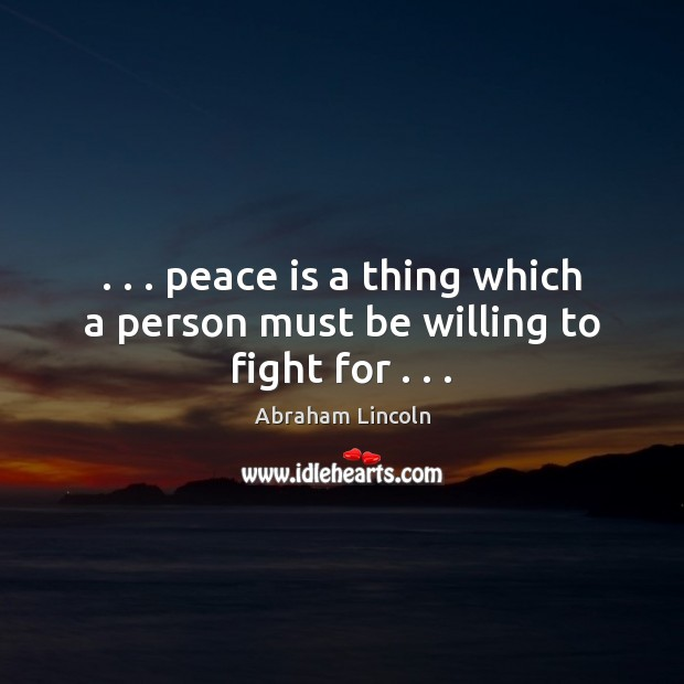 Image, . . . peace is a thing which a person must be willing to fight for . . .