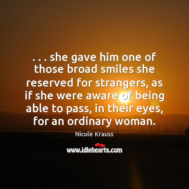 . . . she gave him one of those broad smiles she reserved for strangers, Nicole Krauss Picture Quote