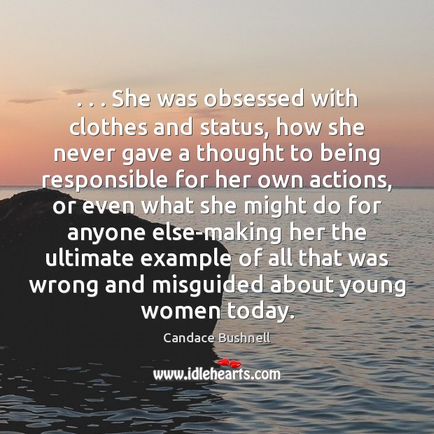 . . . She was obsessed with clothes and status, how she never gave a Candace Bushnell Picture Quote