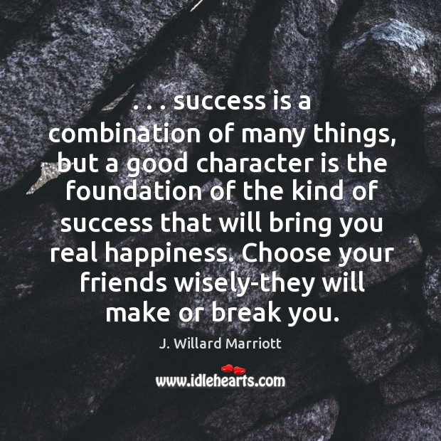 . . . success is a combination of many things, but a good character is Good Character Quotes Image