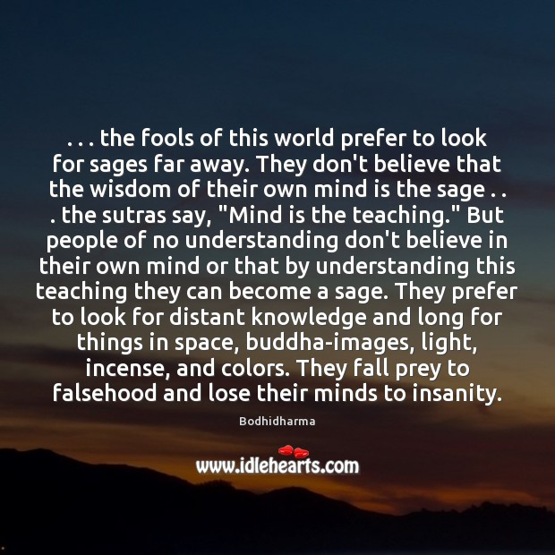 . . . the fools of this world prefer to look for sages far away. Bodhidharma Picture Quote