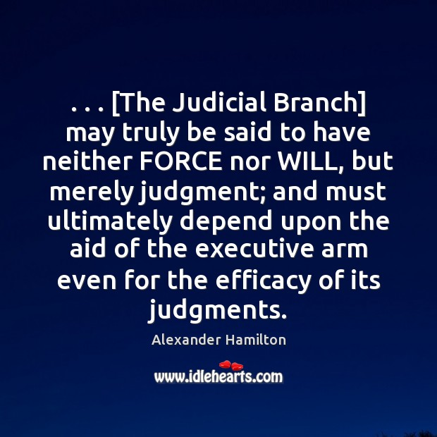 Image, . . . [The Judicial Branch] may truly be said to have neither FORCE nor