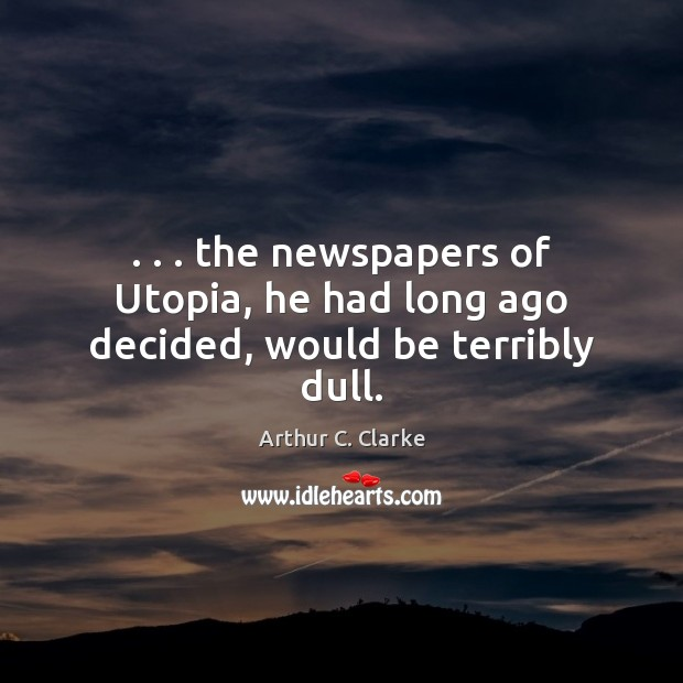Image, . . . the newspapers of Utopia, he had long ago decided, would be terribly dull.