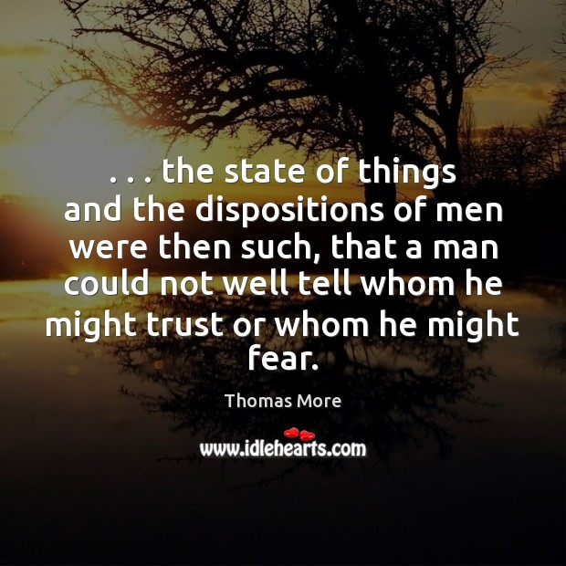 . . . the state of things and the dispositions of men were then such, Thomas More Picture Quote