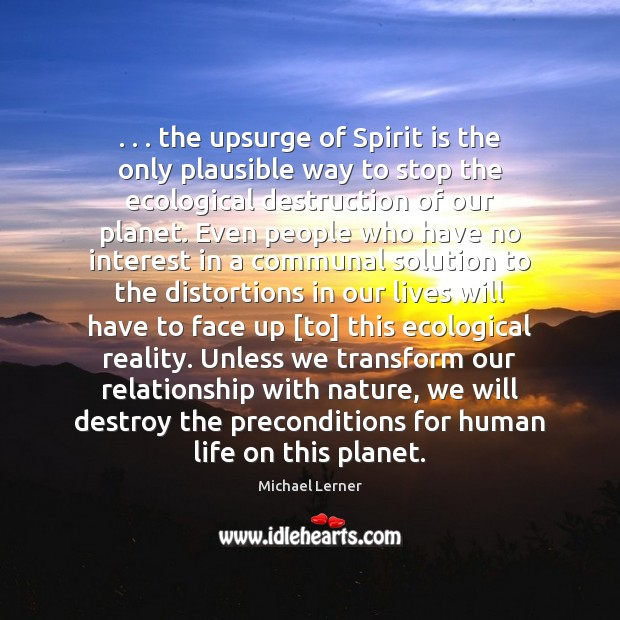 Image, . . . the upsurge of Spirit is the only plausible way to stop the