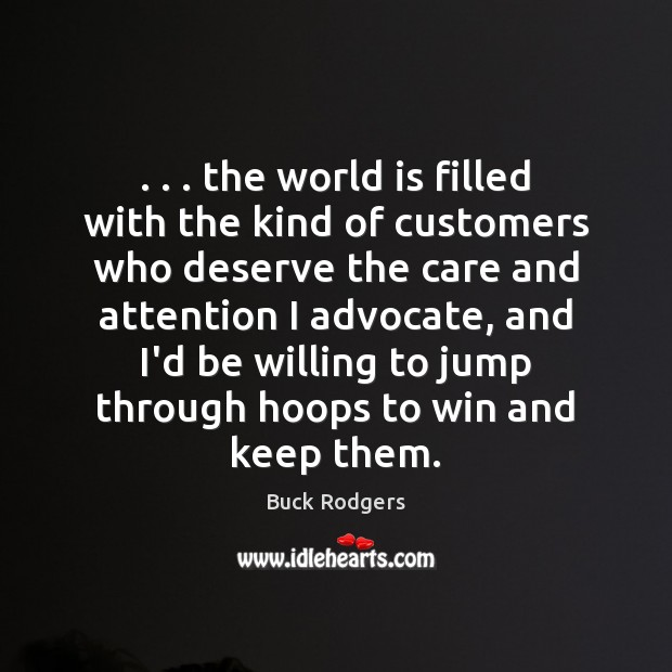 Image, . . . the world is filled with the kind of customers who deserve the