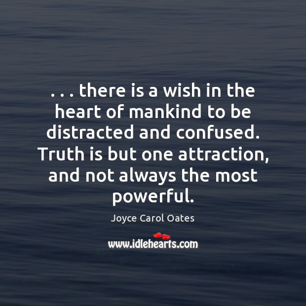 . . . there is a wish in the heart of mankind to be distracted Joyce Carol Oates Picture Quote
