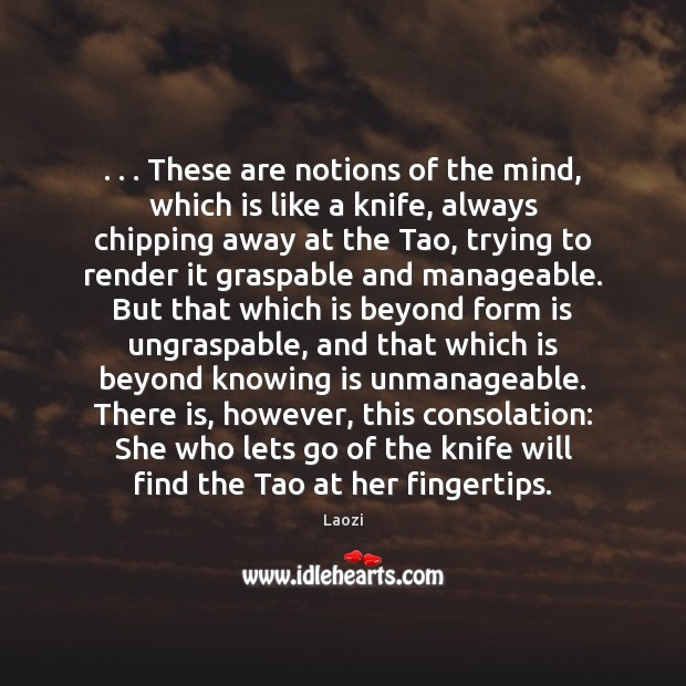 . . . These are notions of the mind, which is like a knife, always Image