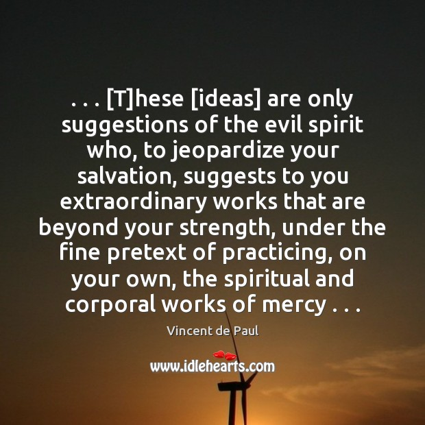 Image, . . . [T]hese [ideas] are only suggestions of the evil spirit who, to