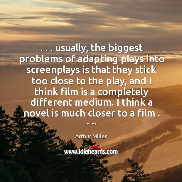 Image, . . . usually, the biggest problems of adapting plays into screenplays is that they