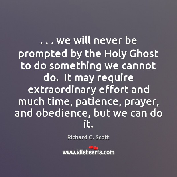 . . . we will never be prompted by the Holy Ghost to do something Richard G. Scott Picture Quote