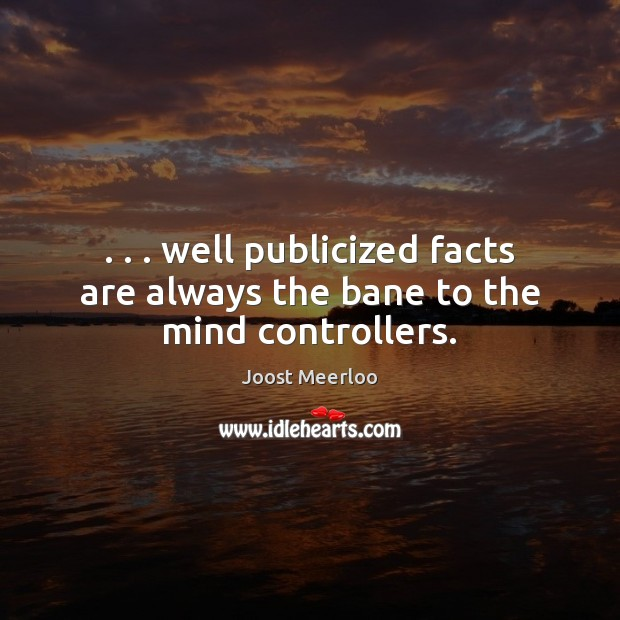 . . . well publicized facts are always the bane to the mind controllers. Image