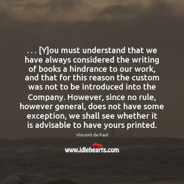 . . . [Y]ou must understand that we have always considered the writing of Vincent de Paul Picture Quote