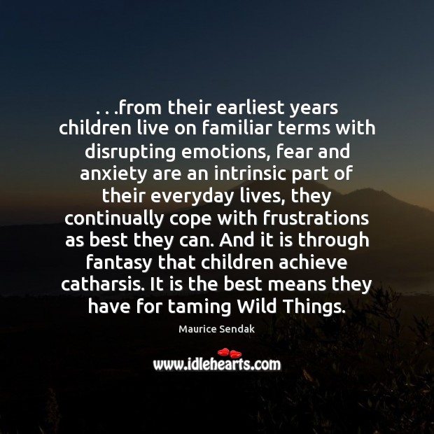 . . .from their earliest years children live on familiar terms with disrupting emotions, Maurice Sendak Picture Quote