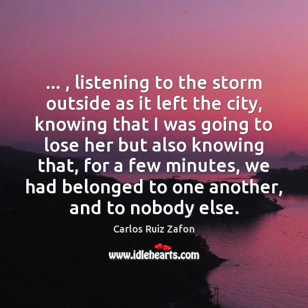 Image, … , listening to the storm outside as it left the city, knowing that
