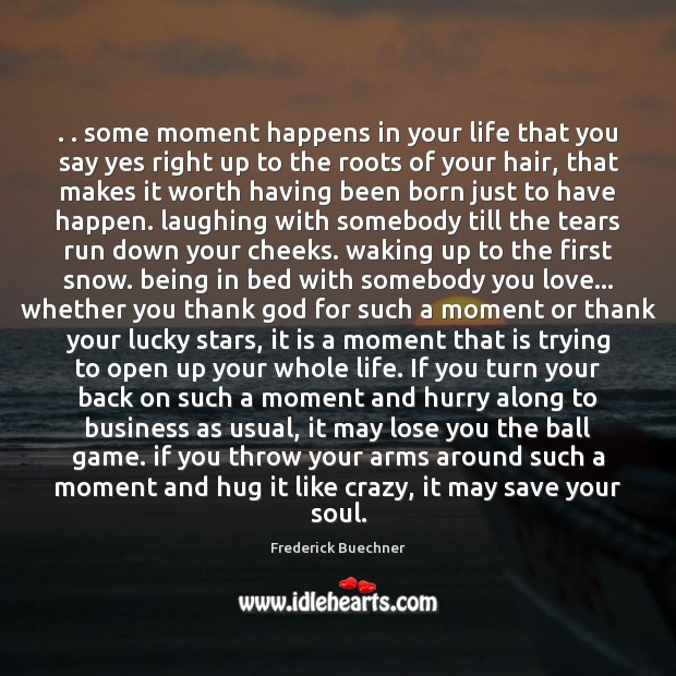 . . some moment happens in your life that you say yes right up Image
