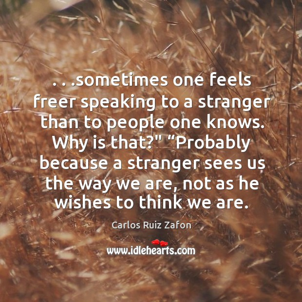 Image, . . .sometimes one feels freer speaking to a stranger than to people one