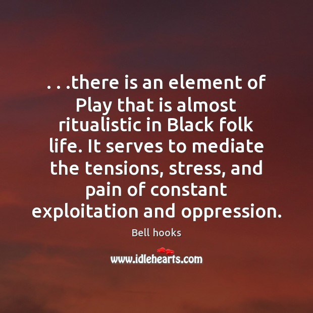 Image, . . .there is an element of Play that is almost ritualistic in Black