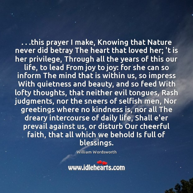 . . .this prayer I make, Knowing that Nature never did betray The heart Kindness Quotes Image