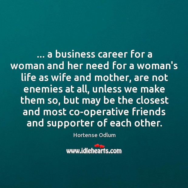 … a business career for a woman and her need for a woman's Hortense Odlum Picture Quote