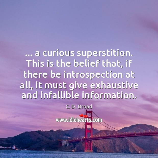 Image, … a curious superstition. This is the belief that, if there be introspection