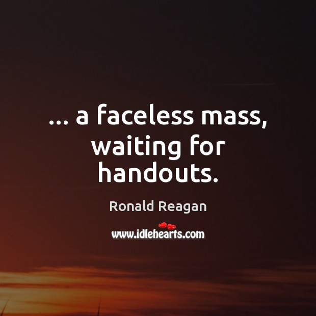 Image, … a faceless mass, waiting for handouts.
