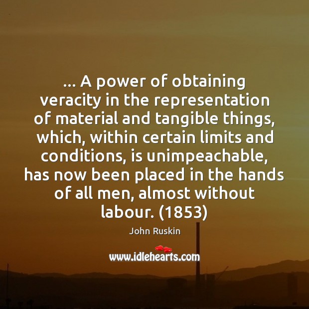 Image, … A power of obtaining veracity in the representation of material and tangible