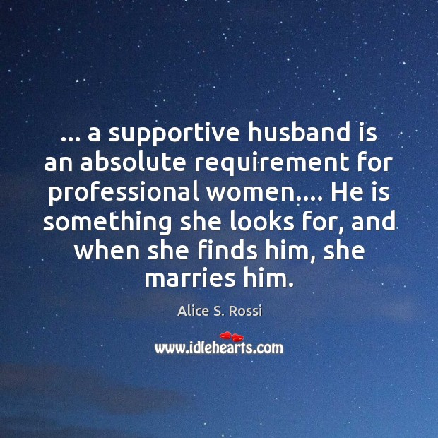 Image, … a supportive husband is an absolute requirement for professional women…. He is